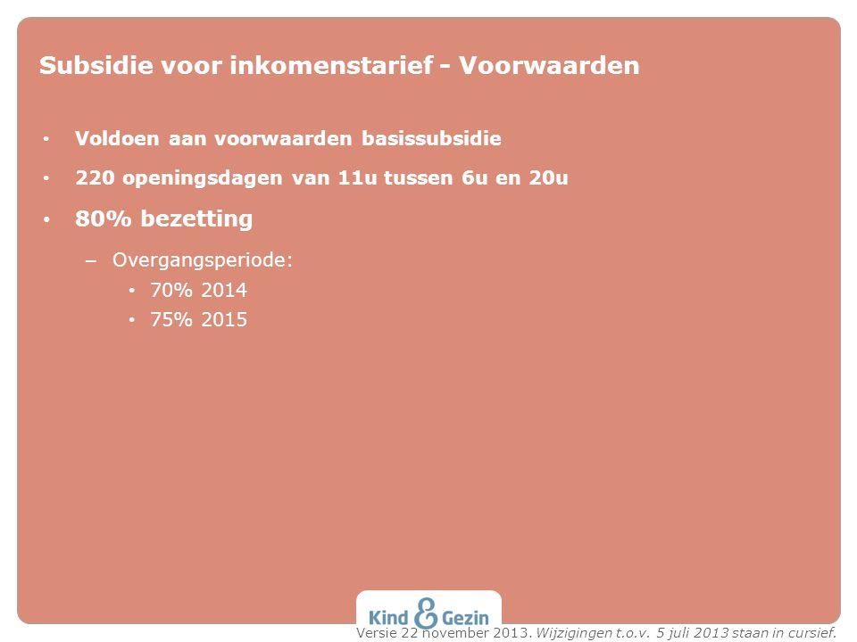 Subsidie voor inkomenstarief - Voorwaarden • Voldoen aan voorwaarden basissubsidie • 220 openingsdagen van 11u tussen 6u en 20u • 80% bezetting – Over