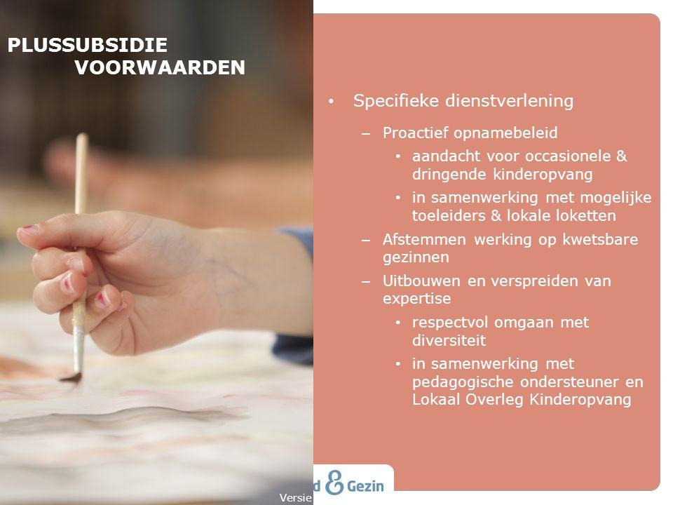 PLUSSUBSIDIE VOORWAARDEN • Specifieke dienstverlening – Proactief opnamebeleid • aandacht voor occasionele & dringende kinderopvang • in samenwerking