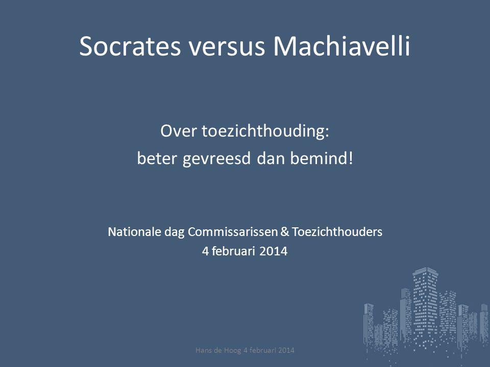 Socrates versus Machiavelli Over toezichthouding: beter gevreesd dan bemind.