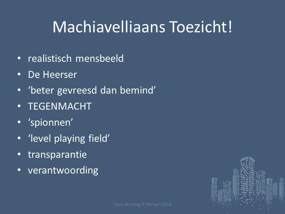 Houding en instrumentarium Toezichthouder • De Heerser • meedogenloos • 'hire and fire' • directe afstraffing • nieuwe middelen • level playing field: Hans de Hoog 4 februari 2014