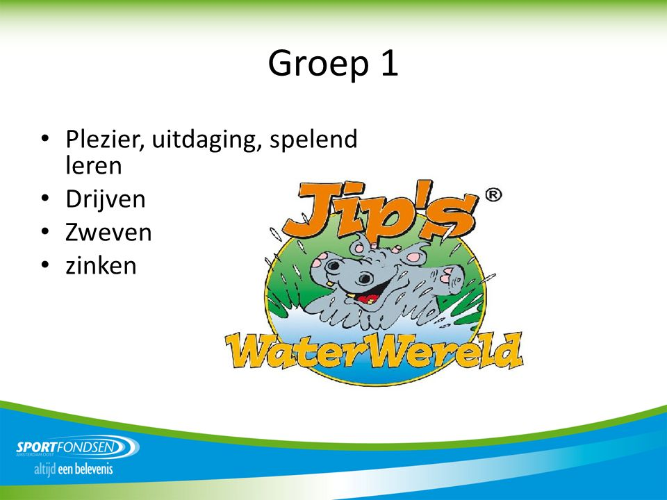 Groep 1 • Plezier, uitdaging, spelend leren • Drijven • Zweven • zinken