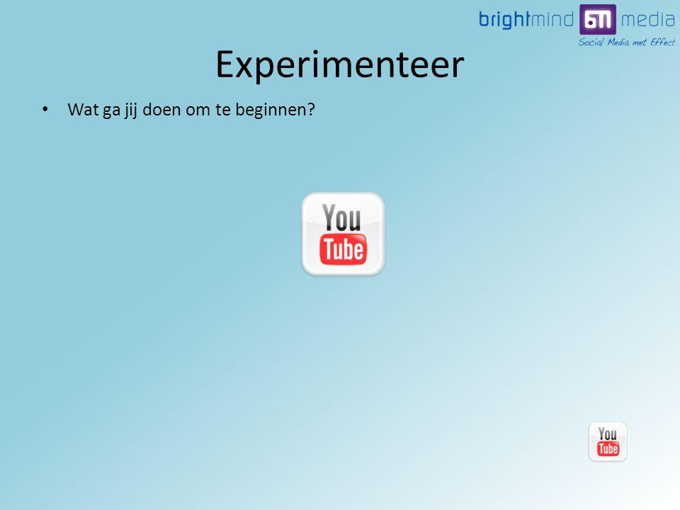 • Wat ga jij doen om te beginnen Experimenteer