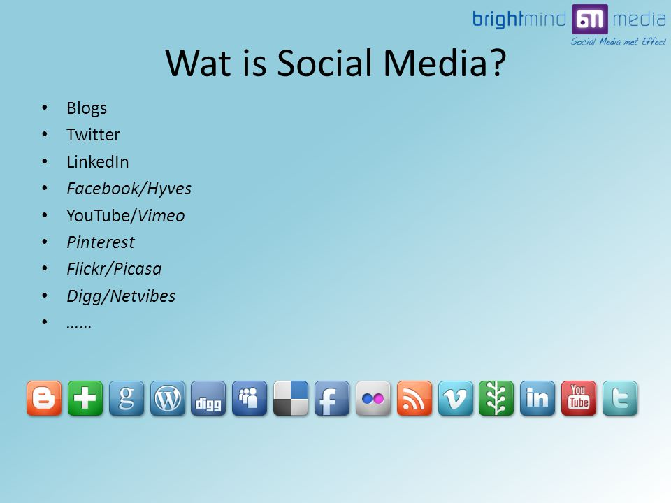 • Blogs • Twitter • LinkedIn • Facebook/Hyves • YouTube/Vimeo • Pinterest • Flickr/Picasa • Digg/Netvibes • …… Wat is Social Media