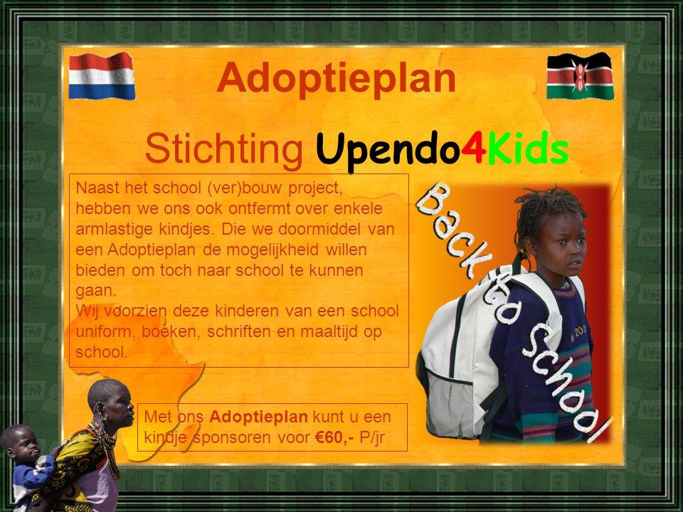 Stichting Upendo4Kids Adoptieplan Met ons Adoptieplan kunt u een kindje sponsoren voor €60,- P/jr Naast het school (ver)bouw project, hebben we ons ook ontfermt over enkele armlastige kindjes.