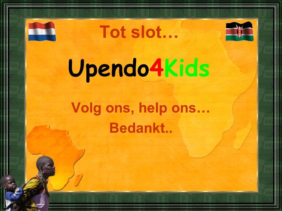 Volg ons, help ons… Bedankt.. Tot slot… Upendo4Kids