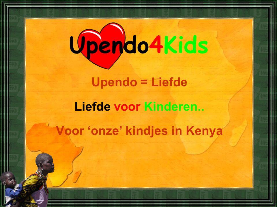 Upendo = Liefde Liefde voor Kinderen.. Voor 'onze' kindjes in Kenya Upendo4Kids