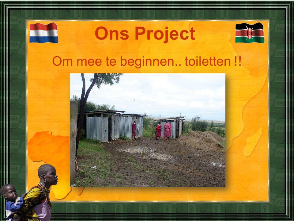 Om mee te beginnen.. toiletten !! Ons Project