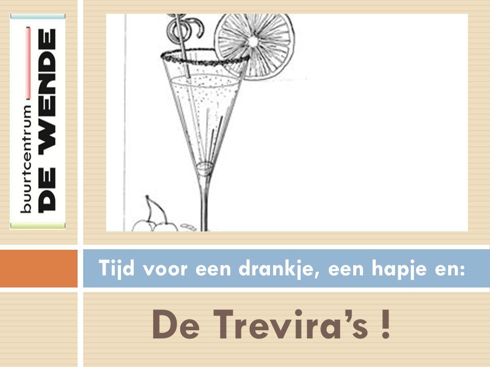 De Trevira's ! Tijd voor een drankje, een hapje en: