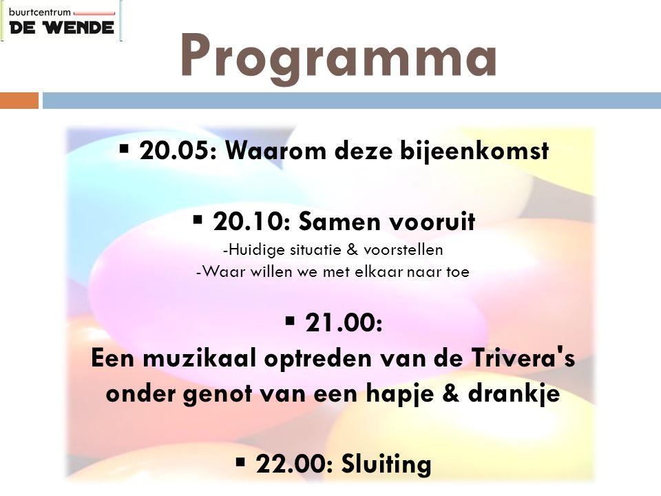 Programma  20.05: Waarom deze bijeenkomst  20.10: Samen vooruit -Huidige situatie & voorstellen -Waar willen we met elkaar naar toe  21.00: Een muzikaal optreden van de Trivera s onder genot van een hapje & drankje  22.00: Sluiting
