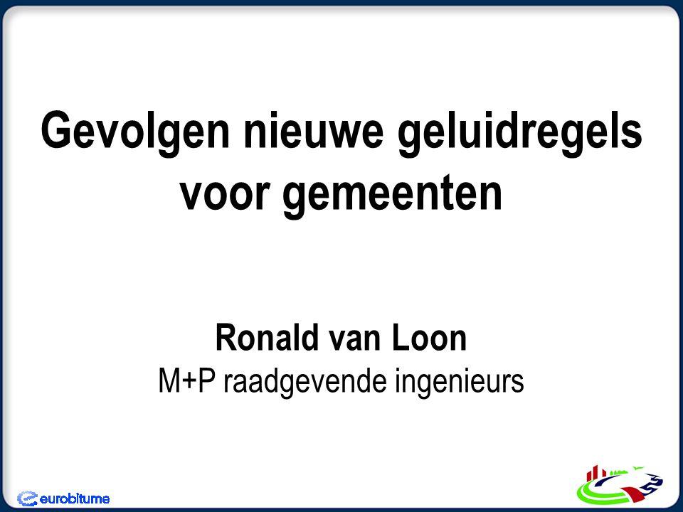 Gevolgen nieuwe geluidregels voor gemeenten Ronald van Loon M+P raadgevende ingenieurs