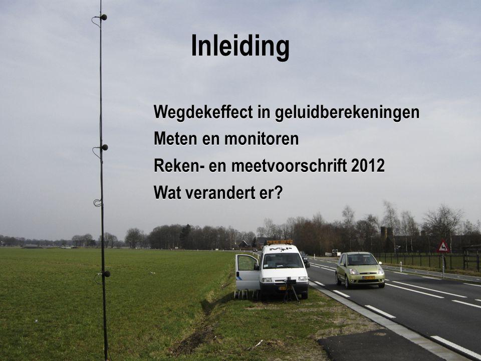 Inleiding Wegdekeffect in geluidberekeningen Meten en monitoren Reken- en meetvoorschrift 2012 Wat verandert er.