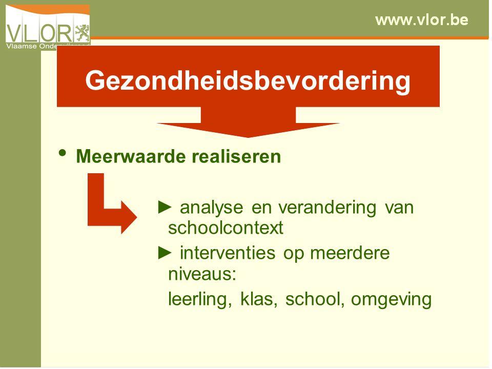 • Meerwaarde realiseren ► analyse en verandering van schoolcontext ► interventies op meerdere niveaus: leerling, klas, school, omgeving Gezondheidsbevordering