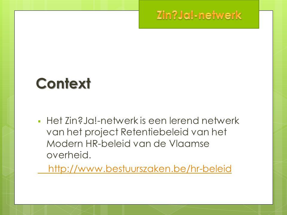 Context  Het Zin Ja!-netwerk is een lerend netwerk van het project Retentiebeleid van het Modern HR-beleid van de Vlaamse overheid.