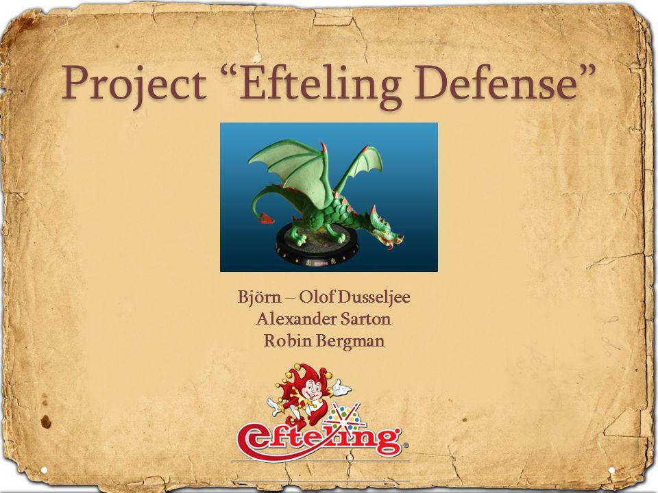 Project Efteling Defense Björn – Olof Dusseljee Alexander Sarton Robin Bergman