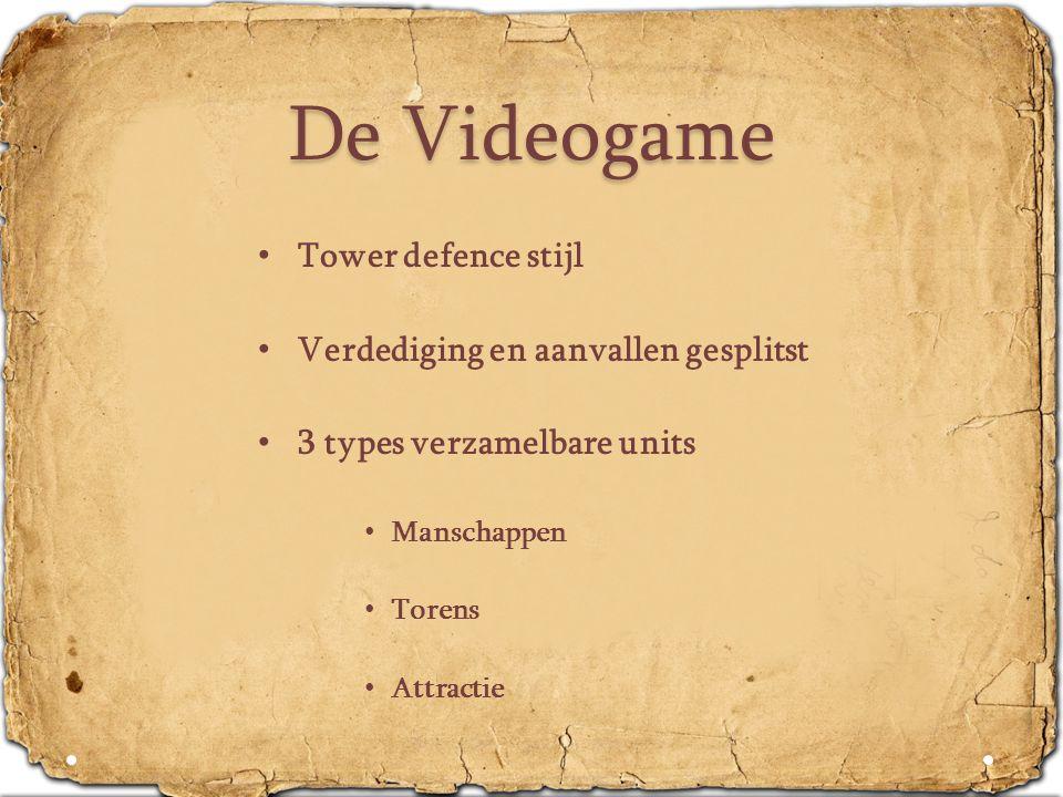 De Videogame • Tower defence stijl • Verdediging en aanvallen gesplitst • 3 types verzamelbare units • Manschappen • Torens • Attractie
