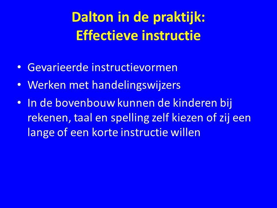 Dalton in de praktijk: Effectieve instructie • Gevarieerde instructievormen • Werken met handelingswijzers • In de bovenbouw kunnen de kinderen bij re