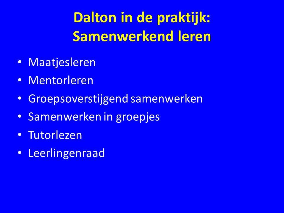Dalton in de praktijk: Samenwerkend leren • Maatjesleren • Mentorleren • Groepsoverstijgend samenwerken • Samenwerken in groepjes • Tutorlezen • Leerl