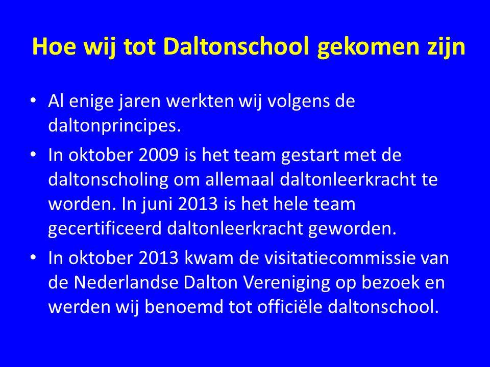 Hoe wij tot Daltonschool gekomen zijn • Al enige jaren werkten wij volgens de daltonprincipes. • In oktober 2009 is het team gestart met de daltonscho