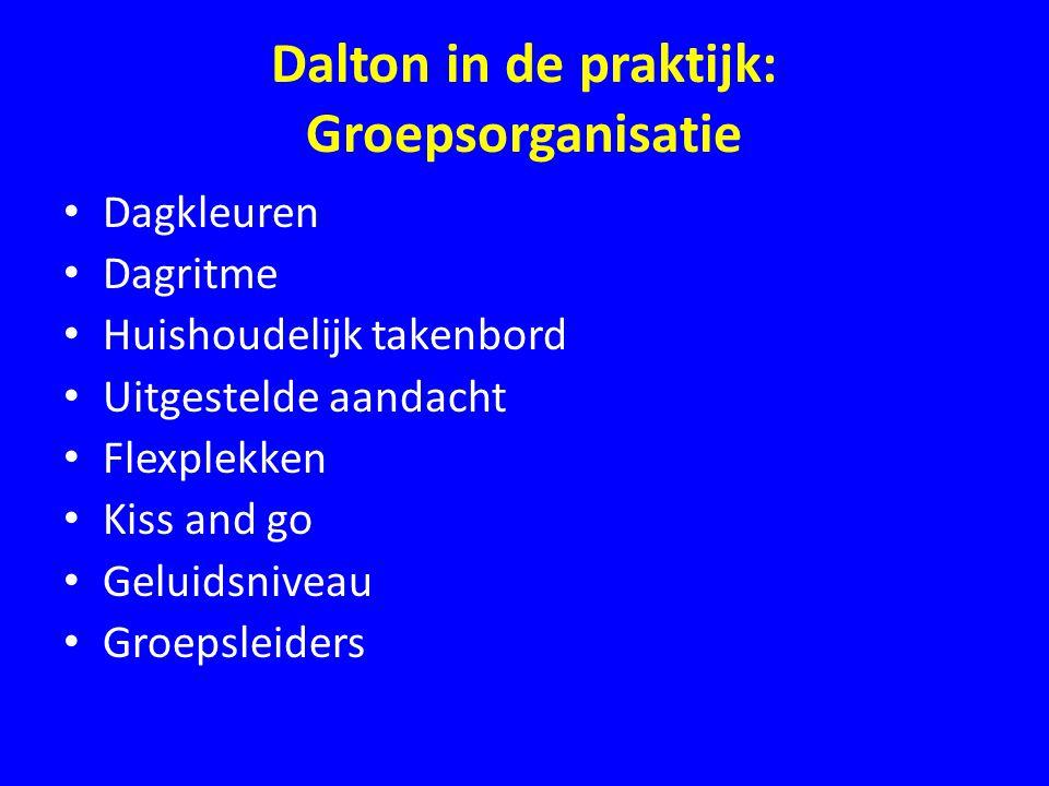 Dalton in de praktijk: Groepsorganisatie • Dagkleuren • Dagritme • Huishoudelijk takenbord • Uitgestelde aandacht • Flexplekken • Kiss and go • Geluid