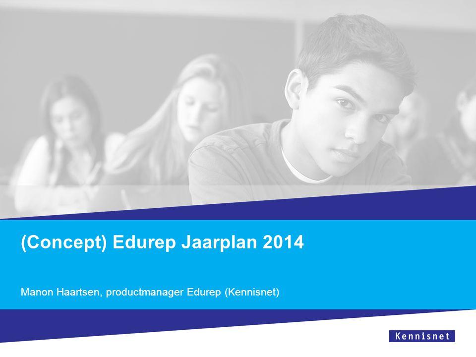 (Concept) Edurep Jaarplan 2014 Manon Haartsen, productmanager Edurep (Kennisnet)