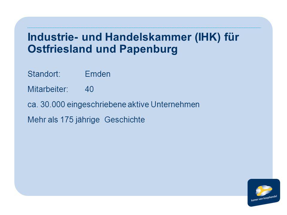 Industrie- und Handelskammer (IHK) für Ostfriesland und Papenburg Standort:Emden Mitarbeiter: 40 ca. 30.000 eingeschriebene aktive Unternehmen Mehr al