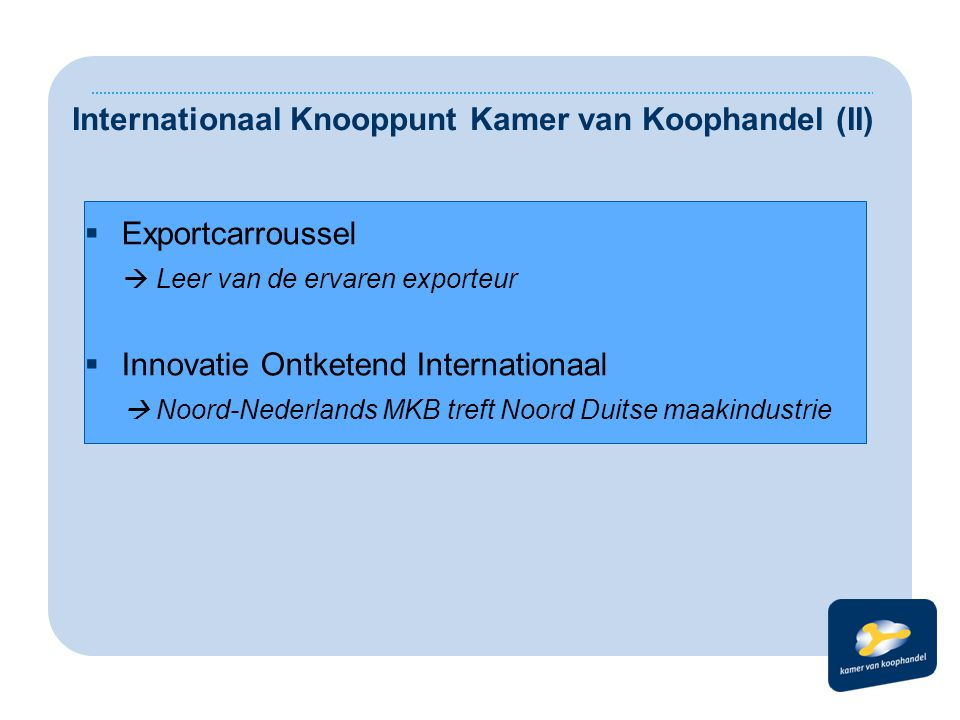  Exportcarroussel  Leer van de ervaren exporteur  Innovatie Ontketend Internationaal  Noord-Nederlands MKB treft Noord Duitse maakindustrie Intern