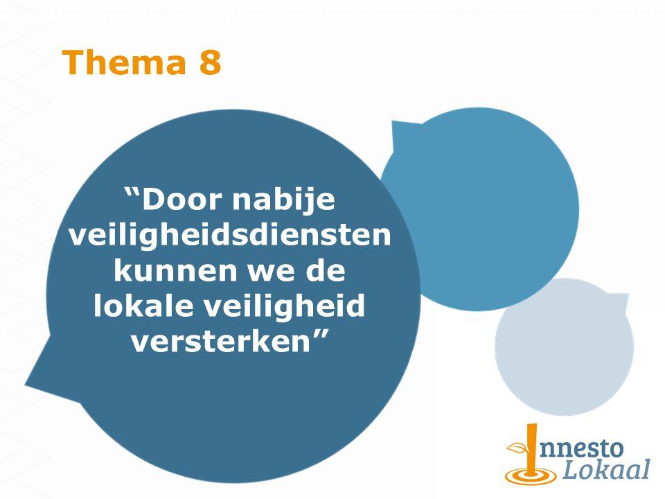 Thema 8 Door nabije veiligheidsdiensten kunnen we de lokale veiligheid versterken Inspanningen gericht op integratie en participatie van nieuwkomers zijn minstens even belangrijk als een streng migratiebeleid