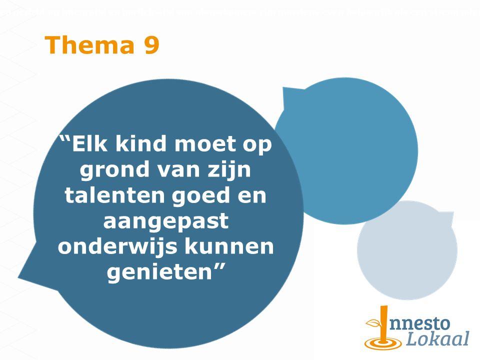 Thema 9 Elk kind moet op grond van zijn talenten goed en aangepast onderwijs kunnen genieten Inspanningen gericht op integratie en participatie van nieuwkomers zijn minstens even belangrijk als een streng migratiebeleid