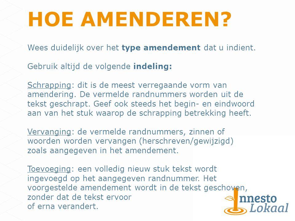 HOE AMENDEREN. Wees duidelijk over het type amendement dat u indient.