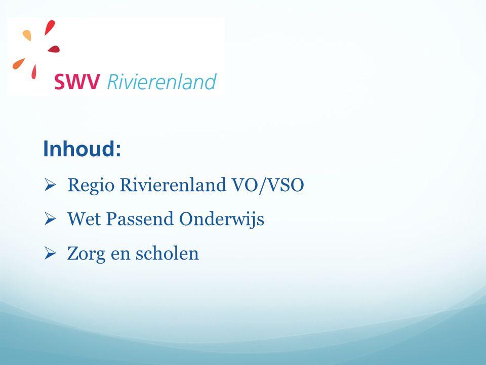 Inhoud:  Regio Rivierenland VO/VSO  Wet Passend Onderwijs  Zorg en scholen