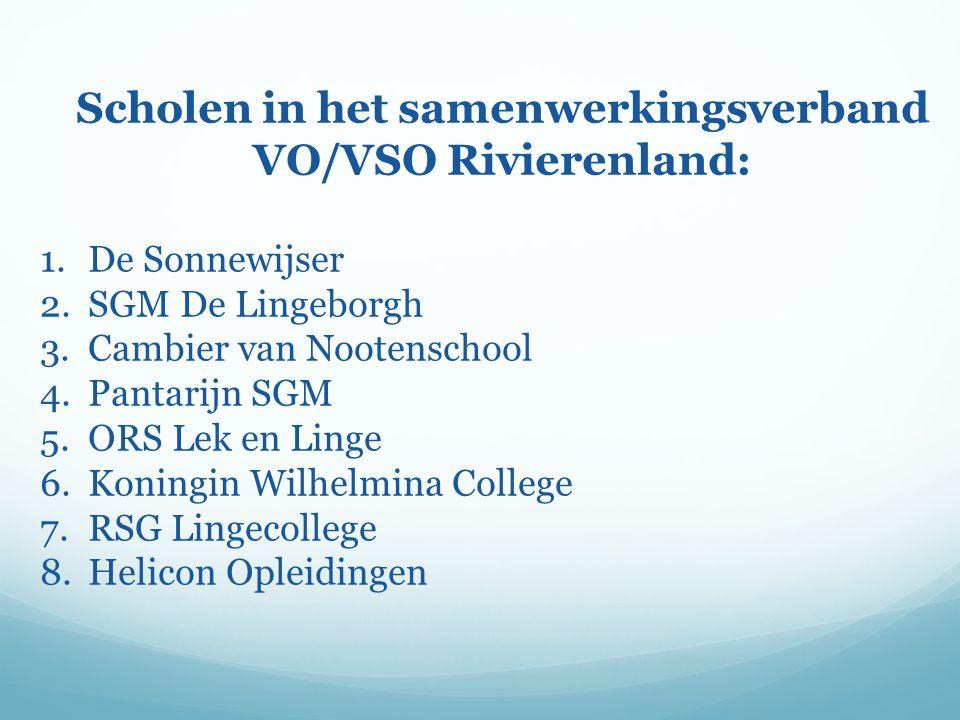 Scholen in het samenwerkingsverband VO/VSO Rivierenland: 1.De Sonnewijser 2.SGM De Lingeborgh 3.Cambier van Nootenschool 4.Pantarijn SGM 5.ORS Lek en Linge 6.Koningin Wilhelmina College 7.RSG Lingecollege 8.Helicon Opleidingen