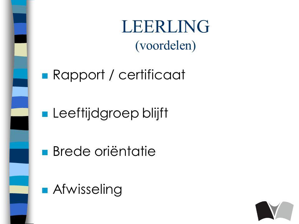 LEERLING (voordelen) n Rapport / certificaat n Leeftijdgroep blijft n Brede oriëntatie n Afwisseling