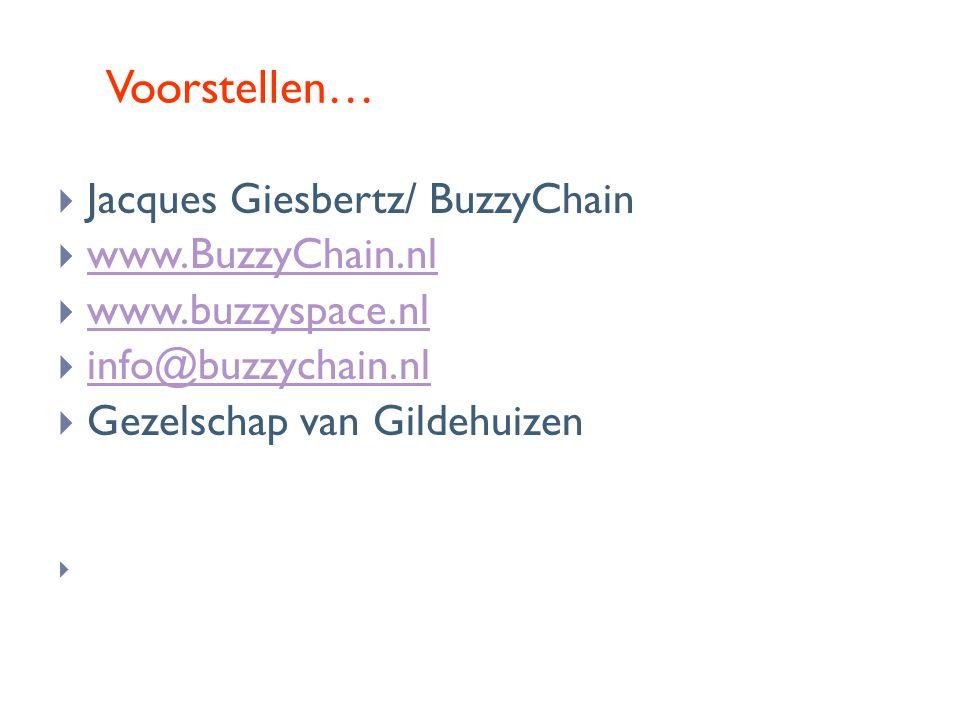 Voorstellen…  Jacques Giesbertz/ BuzzyChain  www.BuzzyChain.nl www.BuzzyChain.nl  www.buzzyspace.nl www.buzzyspace.nl  info@buzzychain.nl info@buzzychain.nl  Gezelschap van Gildehuizen