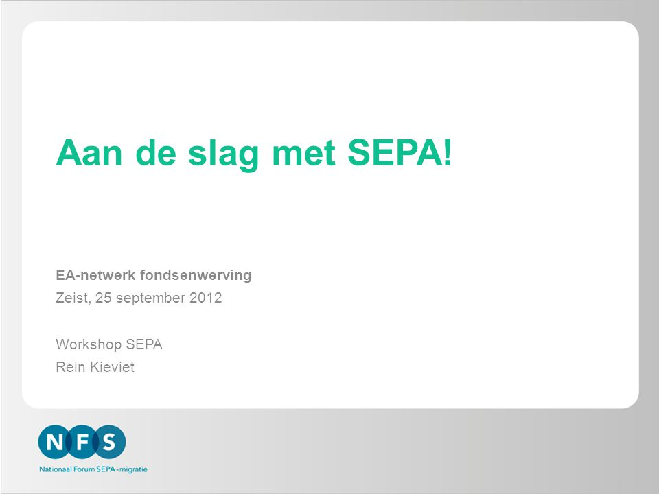 Aan de slag met SEPA! EA-netwerk fondsenwerving Zeist, 25 september 2012 Workshop SEPA Rein Kieviet 1