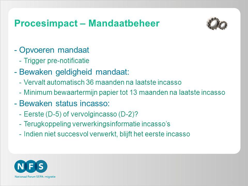 Procesimpact – Mandaatbeheer -Opvoeren mandaat -Trigger pre-notificatie -Bewaken geldigheid mandaat: -Vervalt automatisch 36 maanden na laatste incass