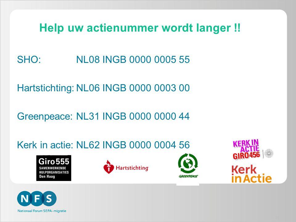25 Help uw actienummer wordt langer !! SHO:NL08 INGB 0000 0005 55 Hartstichting:NL06 INGB 0000 0003 00 Greenpeace:NL31 INGB 0000 0000 44 Kerk in actie