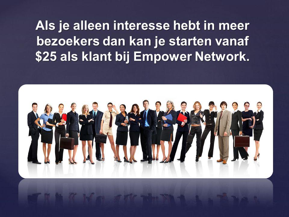Als je alleen interesse hebt in meer bezoekers dan kan je starten vanaf $25 als klant bij Empower Network.