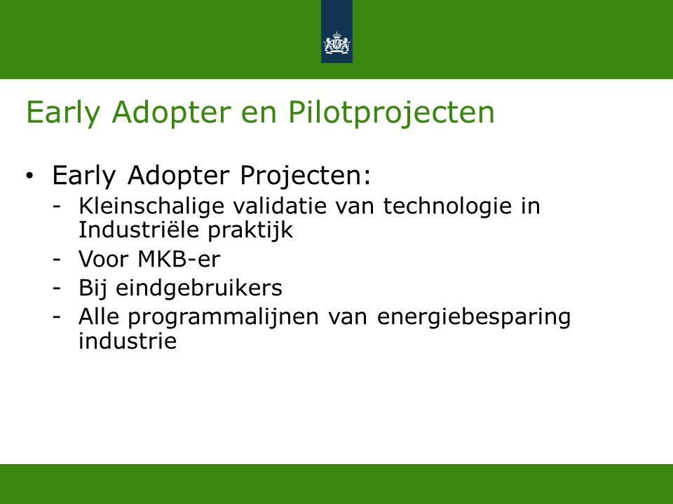 Early Adopter en Pilotprojecten • Early Adopter Projecten: -Kleinschalige validatie van technologie in Industriële praktijk -Voor MKB-er -Bij eindgebr