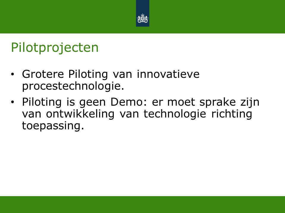 Pilotprojecten • Grotere Piloting van innovatieve procestechnologie. • Piloting is geen Demo: er moet sprake zijn van ontwikkeling van technologie ric