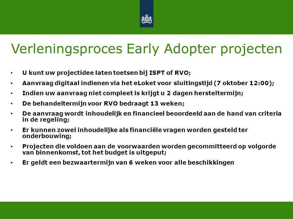 Verleningsproces Early Adopter projecten • U kunt uw projectidee laten toetsen bij ISPT of RVO; • Aanvraag digitaal indienen via het eLoket voor sluit