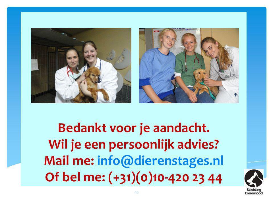 Bedankt voor je aandacht. Wil je een persoonlijk advies? Mail me: info@dierenstages.nl Of bel me: (+31)(0)10-420 23 44info@dierenstages.nl 20