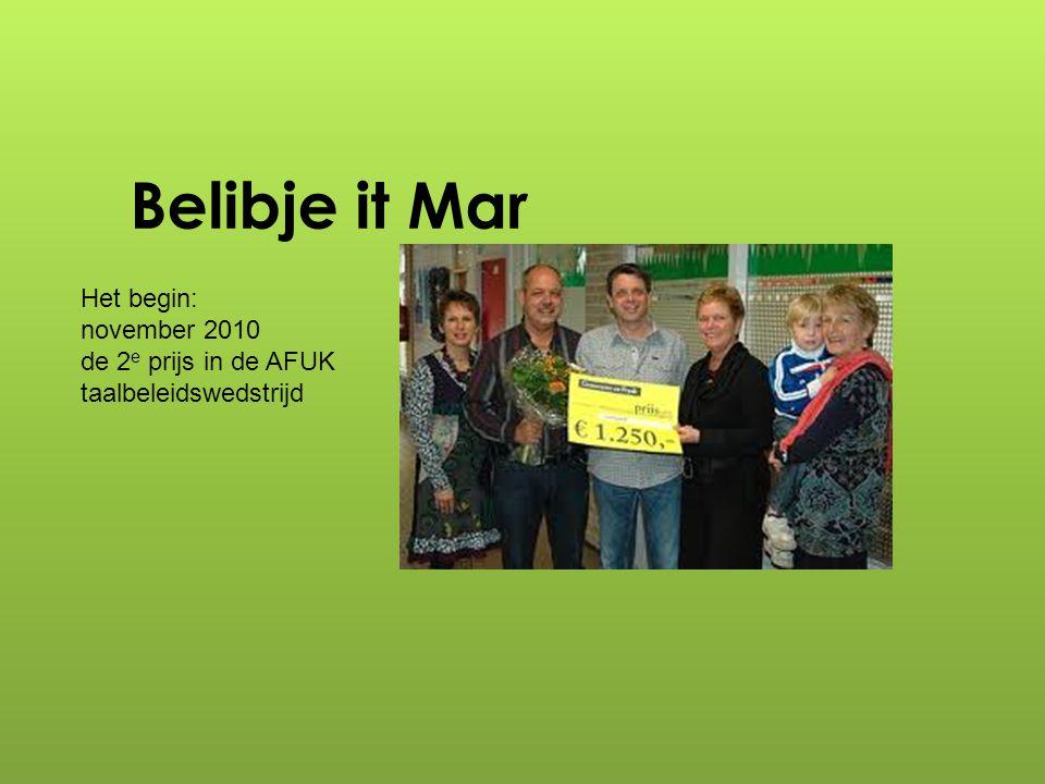 Belibje it Mar Het begin: november 2010 de 2 e prijs in de AFUK taalbeleidswedstrijd