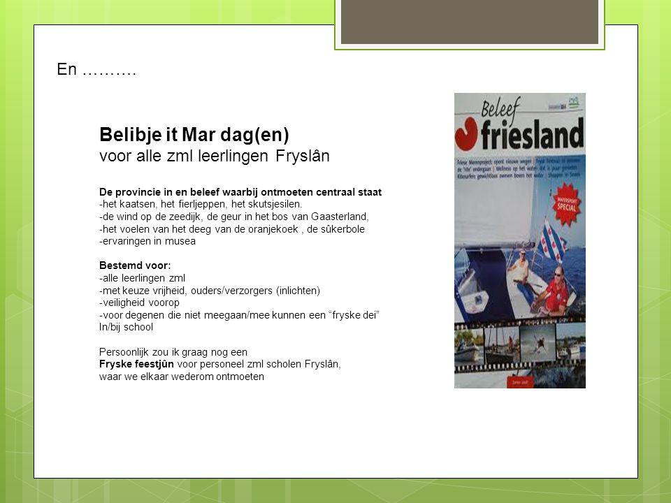 Belibje it Mar dag(en) voor alle zml leerlingen Fryslân De provincie in en beleef waarbij ontmoeten centraal staat -het kaatsen, het fierljeppen, het skutsjesilen.