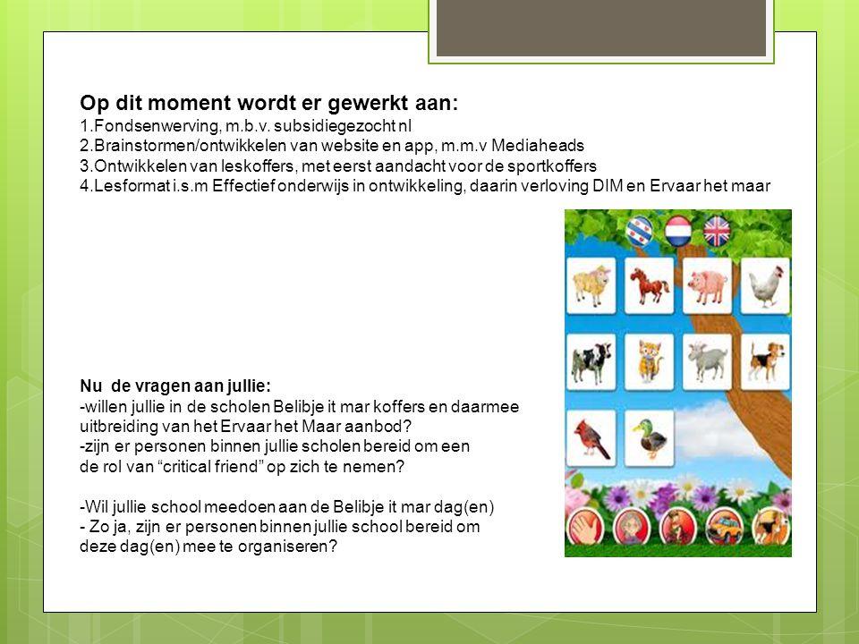 Op dit moment wordt er gewerkt aan: 1.Fondsenwerving, m.b.v. subsidiegezocht nl 2.Brainstormen/ontwikkelen van website en app, m.m.v Mediaheads 3.Ontw