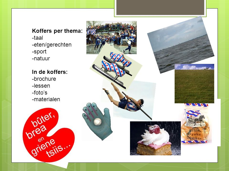 Koffers per thema: -taal -eten/gerechten -sport -natuur In de koffers: -brochure -lessen -foto's -materialen