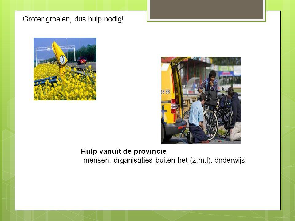 Groter groeien, dus hulp nodig. Hulp vanuit de provincie -mensen, organisaties buiten het (z.m.l).