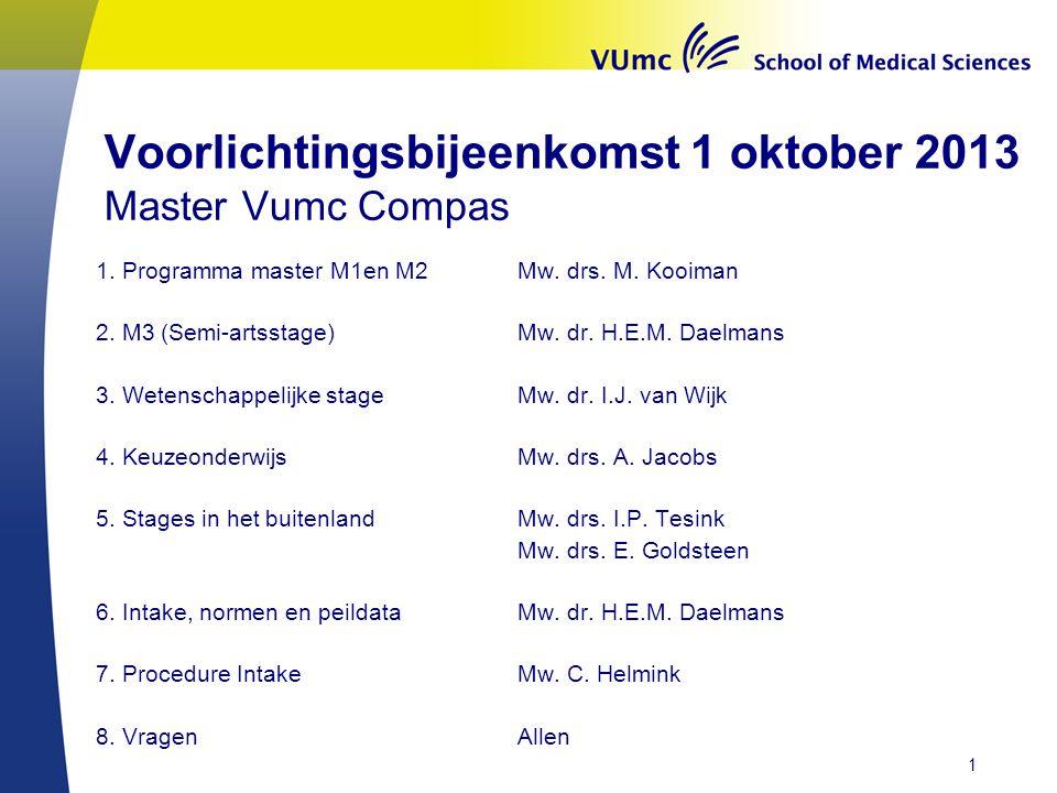 Voorlichtingsbijeenkomst 1 oktober 2013 Master Vumc Compas 1. Programma master M1en M2Mw. drs. M. Kooiman 2. M3 (Semi-artsstage)Mw. dr. H.E.M. Daelman