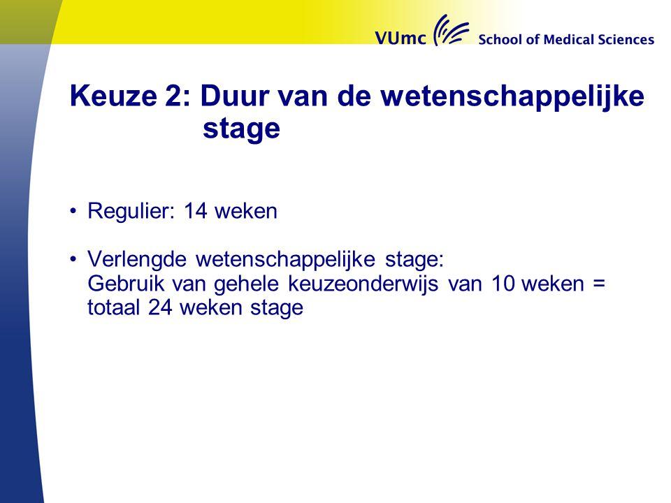Keuze 2: Duur van de wetenschappelijke stage •Regulier: 14 weken •Verlengde wetenschappelijke stage: Gebruik van gehele keuzeonderwijs van 10 weken =
