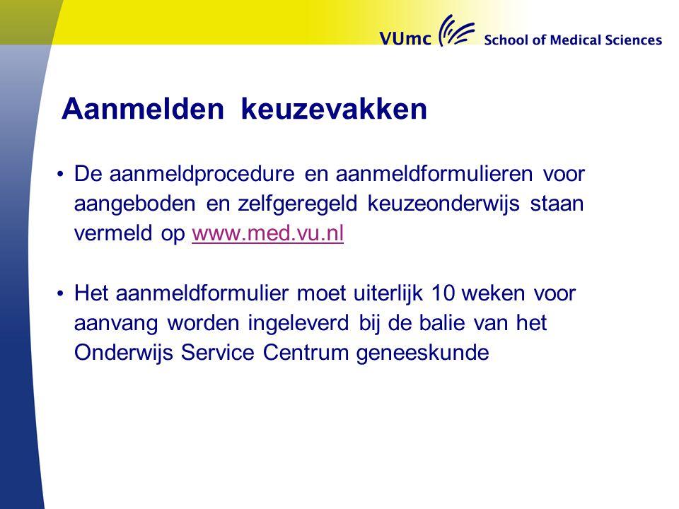 Aanmelden keuzevakken • De aanmeldprocedure en aanmeldformulieren voor aangeboden en zelfgeregeld keuzeonderwijs staan vermeld op www.med.vu.nlwww.med