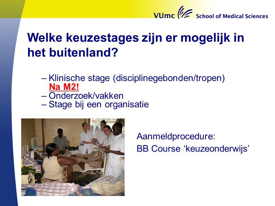 Welke keuzestages zijn er mogelijk in het buitenland? –Klinische stage (disciplinegebonden/tropen) Na M2! –Onderzoek/vakken –Stage bij een organisatie